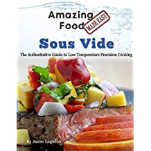 Amazing Food Made Easy - Sous Vide: The Authoritative Guide to Low Temperature Precision Cooking by Jason Logsdon (2016-04-08)