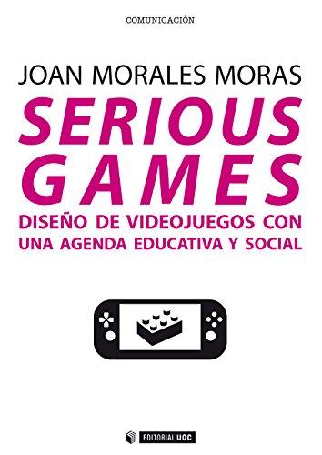 Serious games. Diseño de videojuegos con una agenda educativa y social (Manuales)