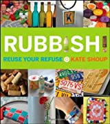 Rubbish!: Reuse Your Refuse by Kate Shoup (2008-04-01)