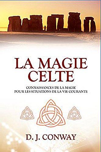 La magie celte : Connaissances de la magie pour les situations de la vie courante par D. J. Conway