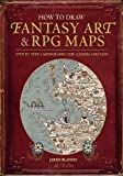 How to Draw Fantasy Art and Rpg Maps: Step by Step Cartography for Gamers and Fans...
