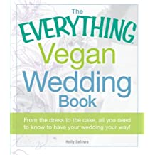 The Everything Vegan Wedding Book: From the dress to the cake, all you need to know to have your wedding your way! by Holly Lefevre (2011-12-18)