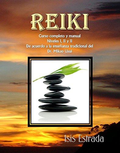 Reiki: Curso completo con los tres niveles, de acuerdo a la enseñanza tradicional del Dr. Mikao Usui por Isis Estrada