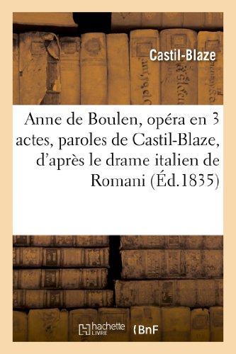 Anne de Boulen, opéra en 3 actes, paroles de Castil-Blaze, d'après le drame italien de Romani:, musique de Donizetti