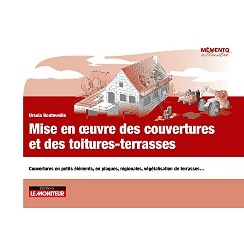 Mise en oeuvre couverture et des toitures-terrasses: Couvertures en petits éléments, en plaques, régionales, végétalisation de terrasses