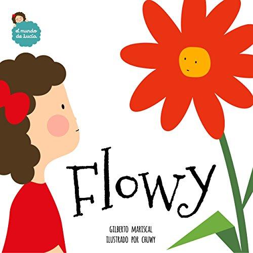 Flowy: un libro ilustrado para niños sobre la amistad (El mundo de Lucía nº 2) por Gilberto Mariscal