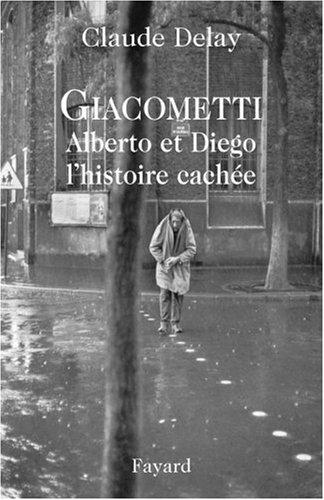 Giacometti Alberto et Diego : L'histoire cachée par Claude Delay