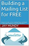 Building a Mailing List for FREE: How to Create a Free Landing Page and Build a Subscriber Mailing List for Any Business (Mailing list, subscriber list, ... marketing, email marketin) (English Edition)