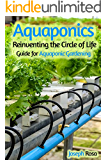 Aquaponics: Reinventing the Circle of Life (Guide for Aquaponic Gardening) (English Edition)