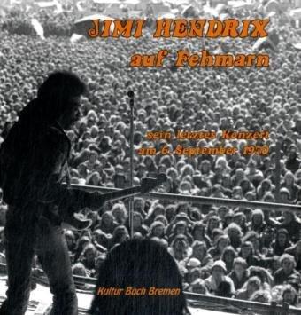 Jimi Hendrix auf Fehmarn: sein letztes Konzert am 6.September 1970. Collector´s Friend 16