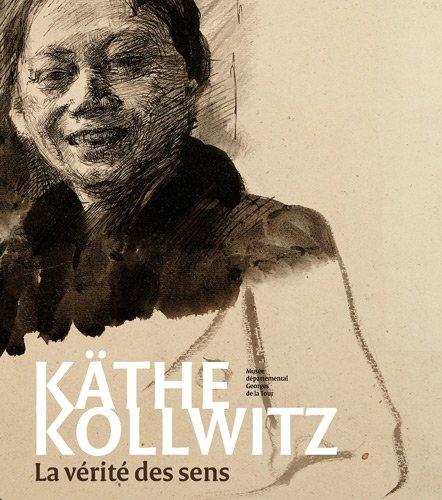 Käthe Kollwitz : La vérité des sens