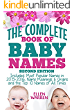 BABY NAMES: THE COMPLETE BOOK OF THE BEST BABY NAMES - 2nd EDITION): Thousands of Names - Most Popular Names of 2016 - Obscure Names - Name Meanings & Origins - Top 10 Names of All Times.