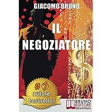 Il Negoziatore: Tecniche di negoziazione per negoziare in modo efficace