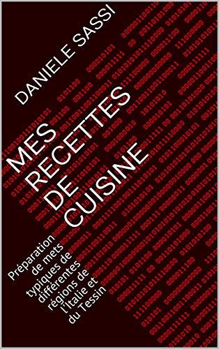 Couverture du livre Mes recettes de cuisine: Préparation de mets typiques de différentes régions de l'Italie et du Tessin