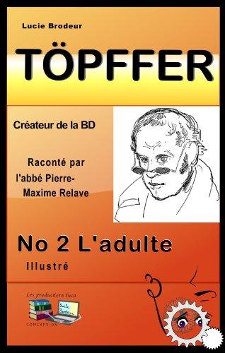 Töpffer No 2 L'adulte (illustré): Créateur de la BD