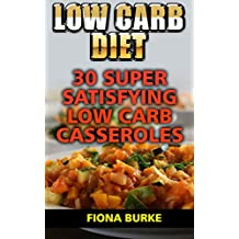 Low Carb Diet: 30 Super Satisfying Low Carb Casseroles (English Edition)