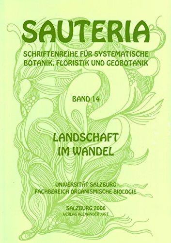 Sauteria 14: Landschaft im Wandel (Sauteria - Schriftenreihe für systematische Botanik, Floristik und Geobotanik)