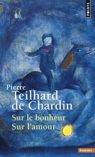 Sur le bonheur Sur l'amour par Pierre Teilhard de chardin