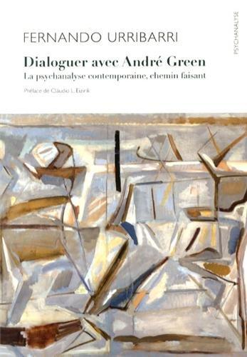 Dialoguer avec André Green. La psychanalyse contemporaine, chemin faisant