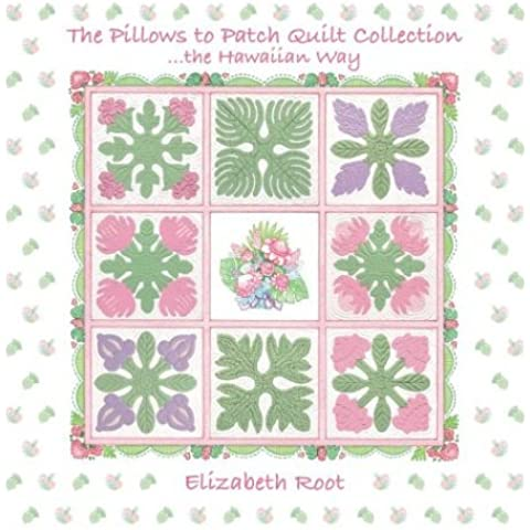 The Pillows to Patch Quilt Collection: The Hawaiian Way by Elizabeth Root (2002-04-01)
