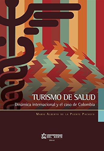 Turismo de  salud. Dinámica internacional y el caso de Colombia: Dinámica internacional y el caso de Colombia por Mario Alberto De La Puente