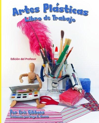 Artes Plásticas - Libro de Trabajo - Edición del Profesor: Cuaderno de apoyo para Pintura, Dibujo y Escultura (The Art Student's Workbook: Teacher's Edition)