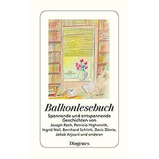 Balkonlesebuch: Spannende und entspannende Geschichten von Joseph Roth, Patricia Highsmith, Ingrid Noll, Bernhard Schlink, Doris Dörrie, Jakob Arjouni und anderen (detebe)