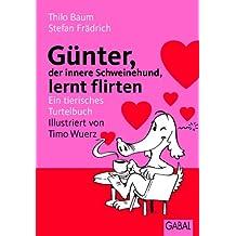 Günter, der innere Schweinehund, lernt flirten: Ein tierisches Turtelbuch (German Edition)