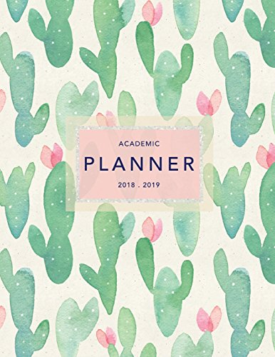 Academic Planner 2018-19: Cactus Design | Weekly + Monthly Views | To Do Lists, Goal-Setting, Class Schedules + More (August 2018 - July 2019) (2018-2019 Student Planners)