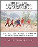 The Book of Exercise and Yoga for Those with Parkinson's Disease: Using Movement and Meditation to Manage Symptoms