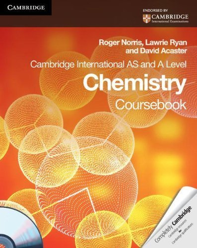 Cambridge International AS and A Level Chemistry Coursebook with CD-ROM (Cambridge International Examinations) by Norris, Roger, Ryan, Lawrie Published by Cambridge University Press (2011)