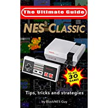 NES Classic: Ultimate Guide To The NES Classic: Tips, Tricks, and Strategies to all 30 Games (English Edition)