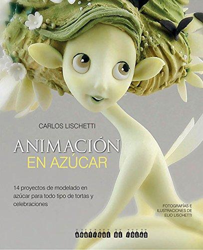 Animacion En Azucar: 14 Proyectos de Modelado En Azucar Para Todo Tipo de Tortas y Celebraciones