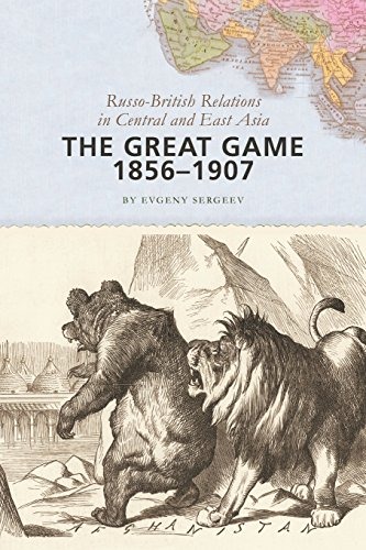 The Great Game, 1856-1907 - Russo-British Relations in Central and East Asia