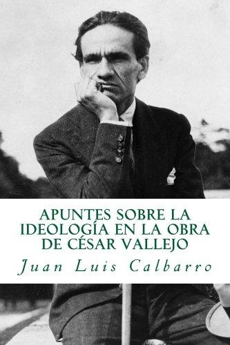 Apuntes sobre la ideología en la obra de César Vallejo por Juan Luis Calbarro