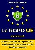 Telecharger Livres Le RGPD UE explique Comment se mettre en conformite avec la reglementation sur la protection des donnees personnelles (PDF,EPUB,MOBI) gratuits en Francaise