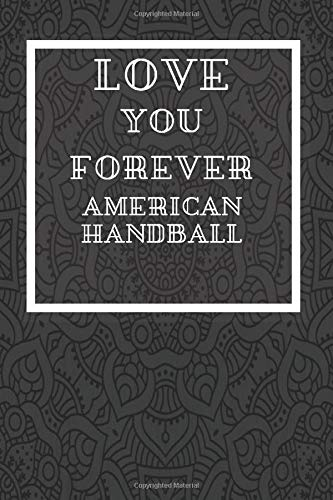 Love You Forever American Handball: Journal or Planner for  American Handball Lovers / American Handball Gift,(Inspirational Notebooks, Mandala ... , Diary, Composition Book),  Lined Journal