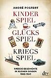 Kinderspiel, Glücksspiel, Kriegsspiel: Große Geschichte in kleinen Dingen 1900-1945
