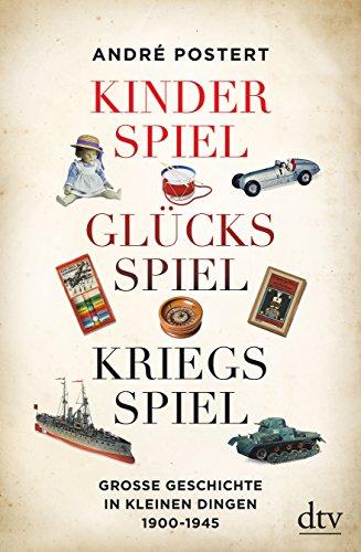 Kinderspiel, Glücksspiel, Kriegsspiel: Große Geschichte in kleinen Dingen 1900-1945 (Glücksspiele)