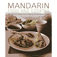 Mandarin Food and Cooking: 75 Regional Recipes From Beijing and Northern China by Tan, Terry (2014) Hardcover
