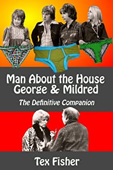 Man About the House - George and Mildred : The Definitive Companion by [Fisher, Tex]