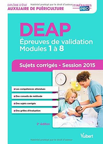 Diplôme d'État d'Auxiliaire de puériculture - DEAP - Épreuves de validation - Modules 1 à 8 - Sujets corrigés - Session 2015