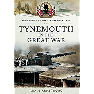 Tynemouth in the Great War (Your Towns and Cities in the Great War)