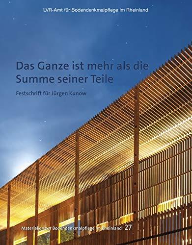 Das Ganze ist mehr als die Summe seiner Teile: Festschrift für Jürgen Kunow (Materialien zur Bodendenkmalpflege im Rheinland)
