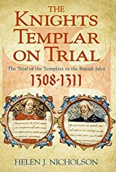 The Knights Templar on Trial: The Trial of the Templars in the British Isles 1308-1311