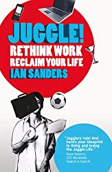 Juggle! Rethink Work, Reclaim your Life