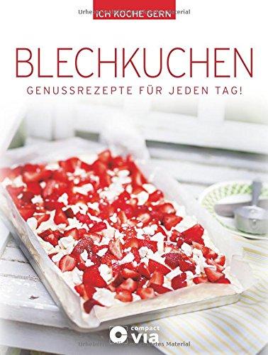 Blechkuchen: Genussrezepte für jeden Tag (Ich koche gern)