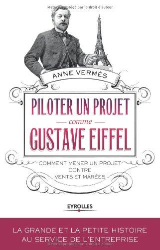 Piloter un projet comme Gustave Eiffel : Comment mener un projet contre vents et marées