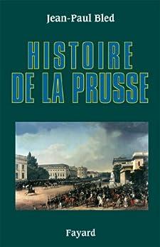 Histoire de la Prusse (Biographies Historiques)