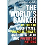 The World's Banker: A Story of Failed States, Financial Crises, and the Wealth and Poverty of Nations by Sebastian Mallaby (2006-02-03)